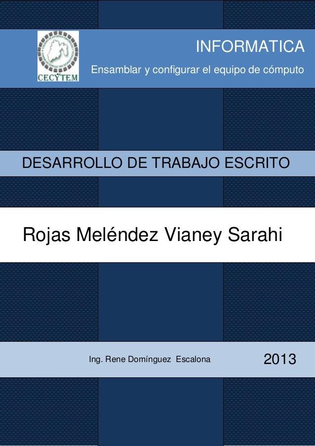 INFORMATICA       Ensamblar y configurar el equipo de cómputoDESARROLLO DE TRABAJO ESCRITORojas Meléndez Vianey Sarahi    ...