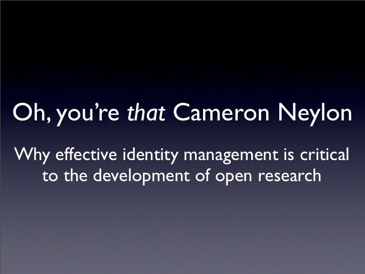 Oh, you're that Cameron Neylon: why effective identity management is critical to the development of open research