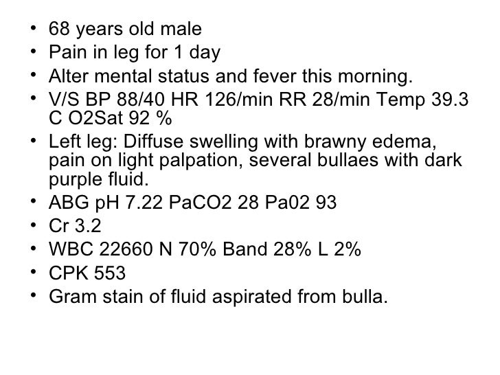 <ul><li>68 years old male </li></ul><ul><li>Pain in leg for 1 day </li></ul><ul><li>Alter mental status and fever this mor...