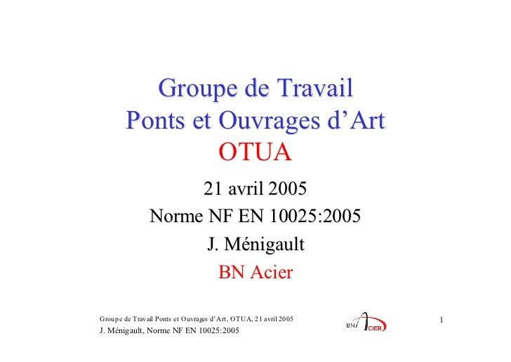 Groupe de Travail        Ponts et Ouvrages d'Art                 OTUA                    21 avril 2005               Norme...