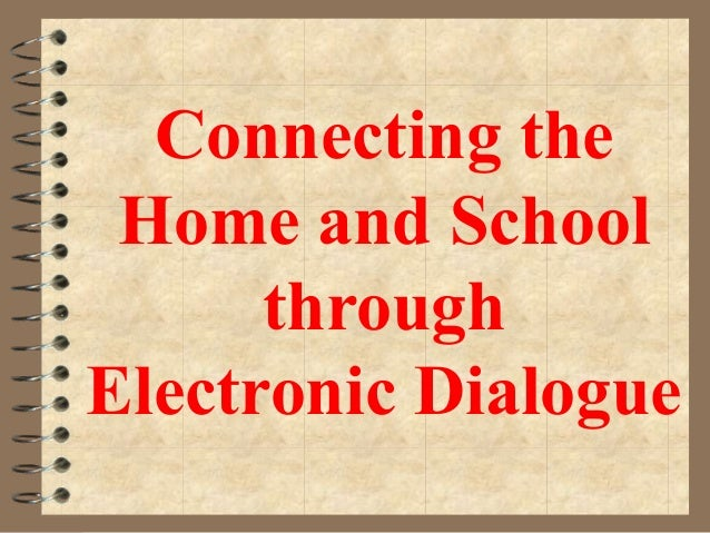 Connecting the Home and School      throughElectronic Dialogue
