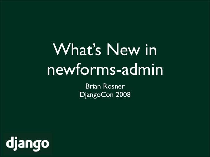 What's New in newforms-admin     Brian Rosner    DjangoCon 2008