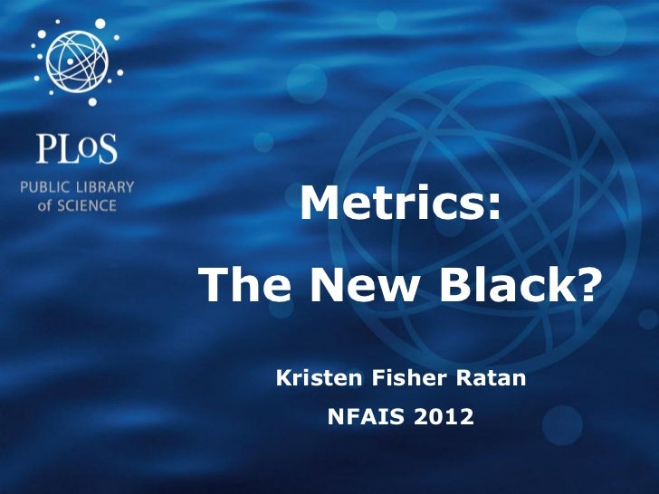 Metrics:The New Black?  Kristen Fisher Ratan      NFAIS 2012