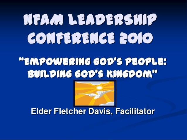 """NFAM LEADERSHIP CONFERENCE 2010 """"Empowering God's People: Building God's Kingdom""""  Elder Fletcher Davis, Facilitator"""