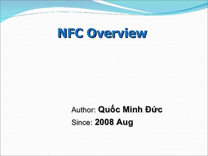 NFC Overview  Author:  Quốc Minh Đức Since:  2008 Aug