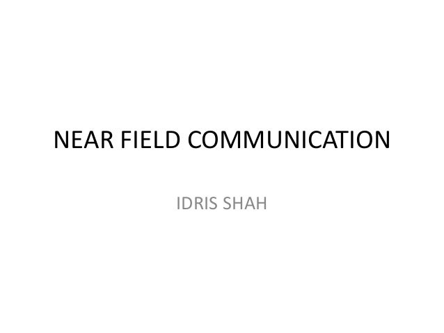 NEAR FIELD COMMUNICATIONIDRIS SHAH