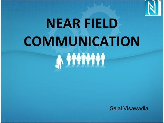 NEAR FIELD COMMUNICATION Sejal Visawadia