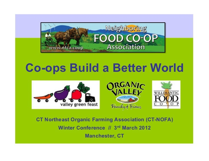 Co-ops Build a Better World CT Northeast Organic Farming Association (CT-NOFA)         Winter Conference // 3rd March 2012...