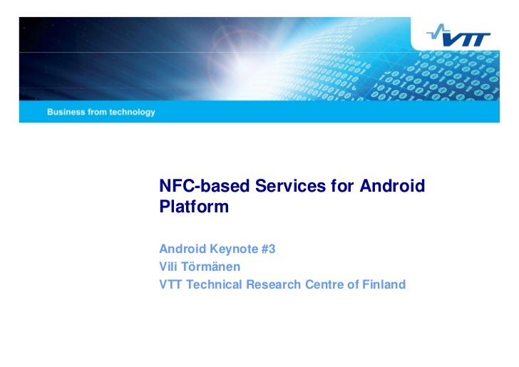 NFC-based Services for AndroidPlatformAndroid Keynote #3Vili TörmänenVTT Technical Research Centre of Finland