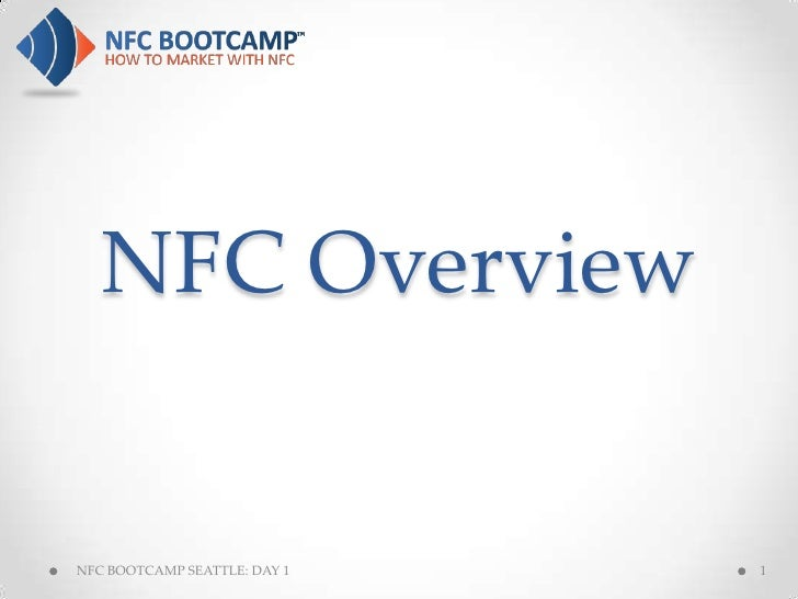 NFC OverviewNFC BOOTCAMP SEATTLE: DAY 1   1