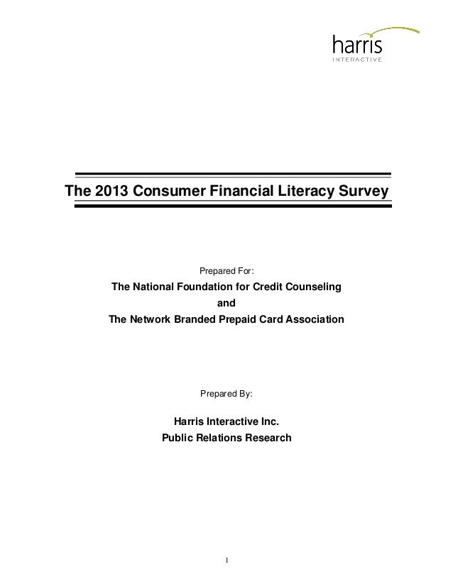 1 The 2013 Consumer Financial Literacy Survey Prepared For: The National Foundation for Credit Counseling and The Network ...