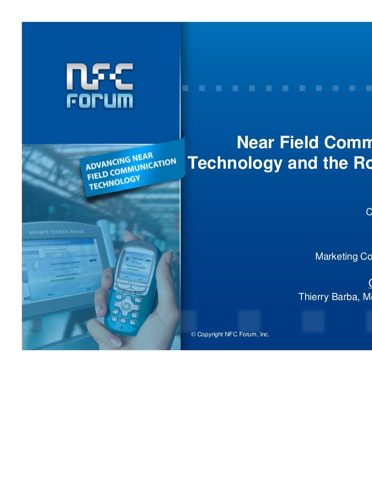Near Field CommunicationTechnology and the Road Ahead                                                    NFC Forum        ...