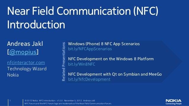 Near Field Communication (NFC)IntroductionAndreas Jakl[@mopius]nfcinteractor.comTechnology WizardNokia 1     © 2012 Nokia ...