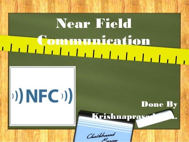Near Field Communication  Done By Krishnaprasad K.A.