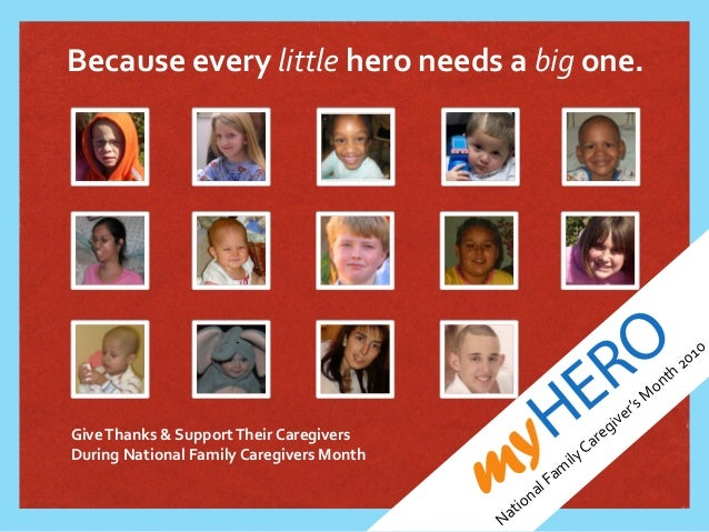 mymyHERO HERO Because	   every	   little	   hero	   needs	   a	   big	   one. National	   Fam ily	   Caregiver's	   M onth...