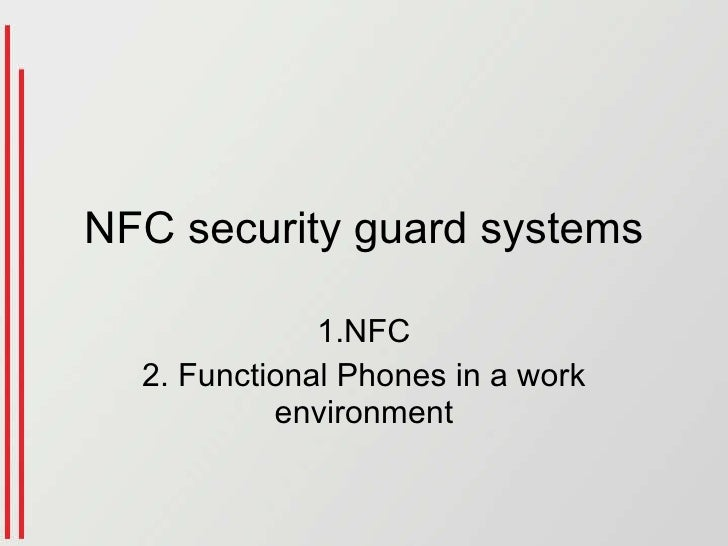 NFC security guard systems 1.NFC 2. Functional Phones in a work environment