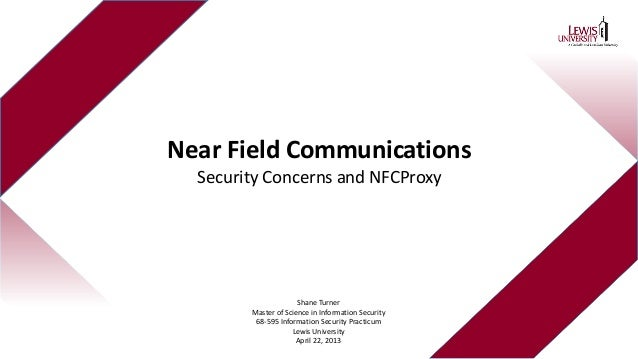 Near Field CommunicationsSecurity Concerns and NFCProxyShane TurnerMaster of Science in Information Security68-595 Informa...