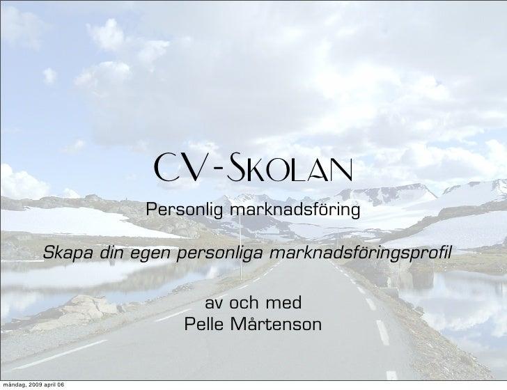 CV-Skolan                         Personlig marknadsföring               Skapa din egen personliga marknadsföringsprofil  ...
