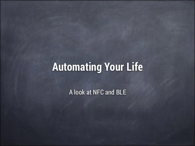 Automating Your Life A look at NFC and BLE