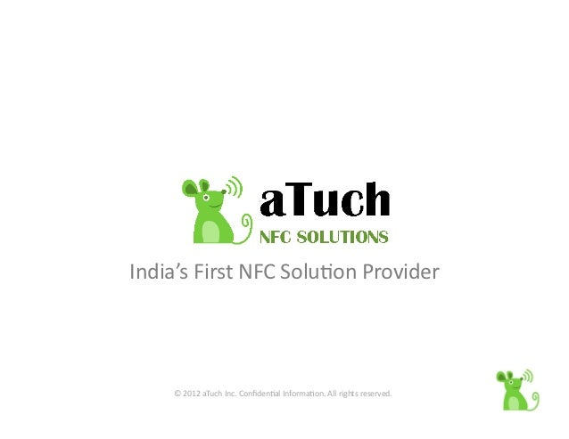 India's	  First	  NFC	  Solu2on	  Provider	         ©	  2012	  aTuch	  Inc.	  Confiden2al	  Informa2on.	  All	  rights	  re...