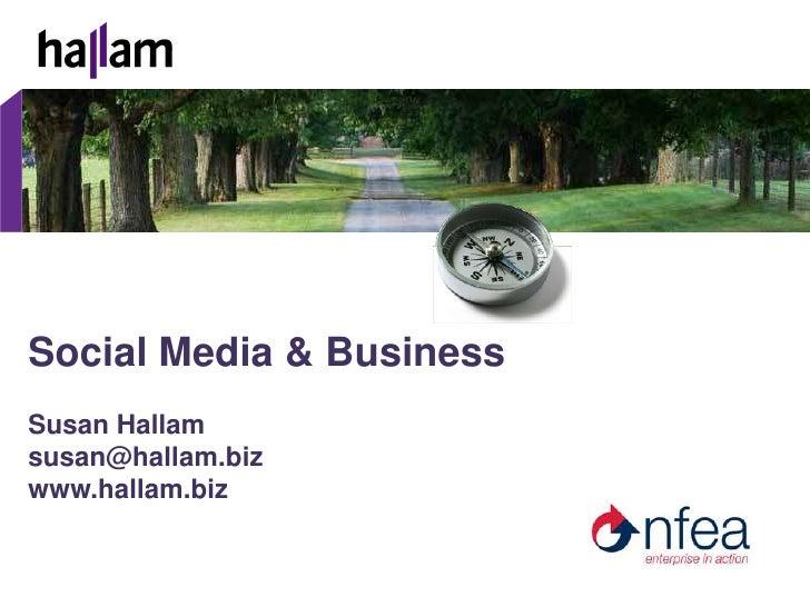 Social Media & Business<br />Susan Hallam<br />susan@hallam.biz<br />www.hallam.biz<br />