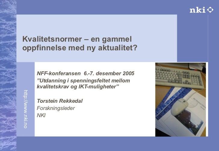 """Kvalitetsnormer – en gammel oppfinnelse med ny aktualitet? NFF-konferansen  6.-7. desember 2005 """" Utdanning i spenningsfel..."""