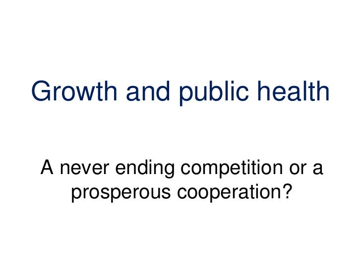 Growth and public healthA never ending competition or a   prosperous cooperation?