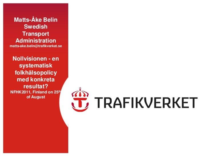Matts-Åke Belin     Swedish    Transport  Administrationmatts-ake.belin@trafikverket.se Nollvisionen - en   systematisk fo...