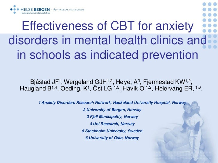 Effectiveness of CBT for anxietydisorders in mental health clinics and  in schools as indicated prevention     Bjåstad JF1...