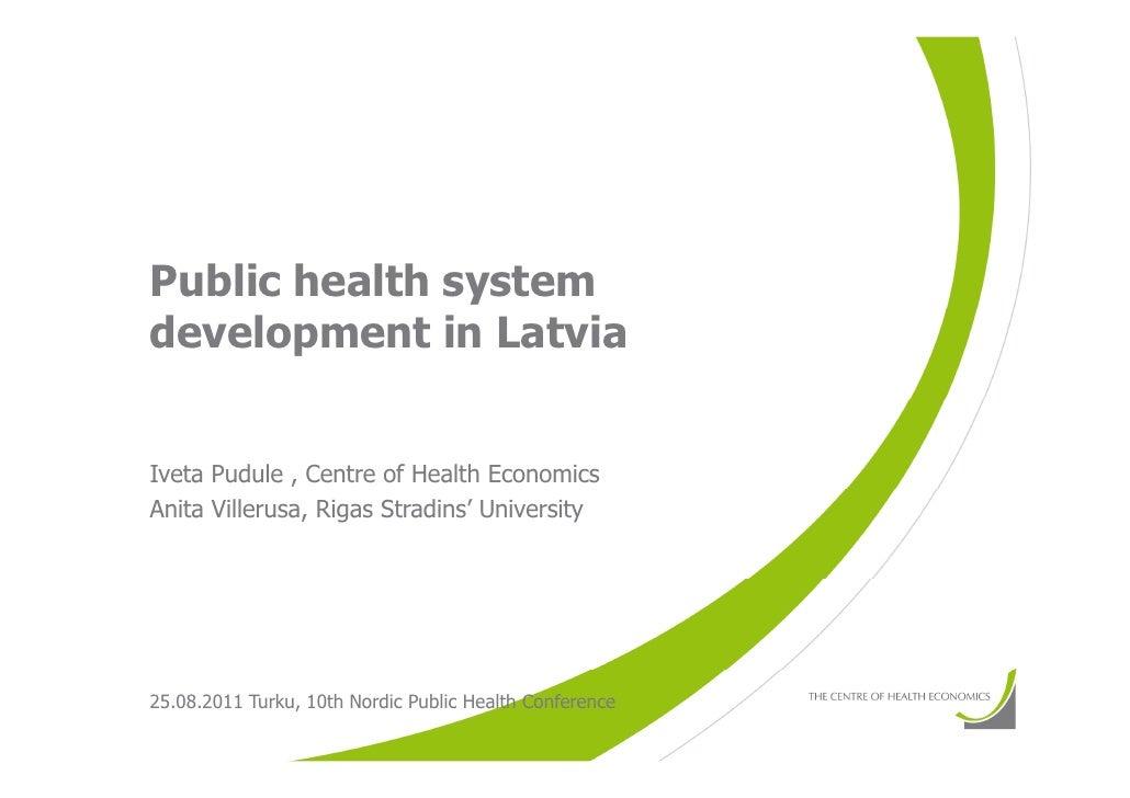 Public health systemdevelopment in LatviaIveta Pudule , Centre of Health EconomicsAnita Villerusa, Rigas Stradins' Univers...