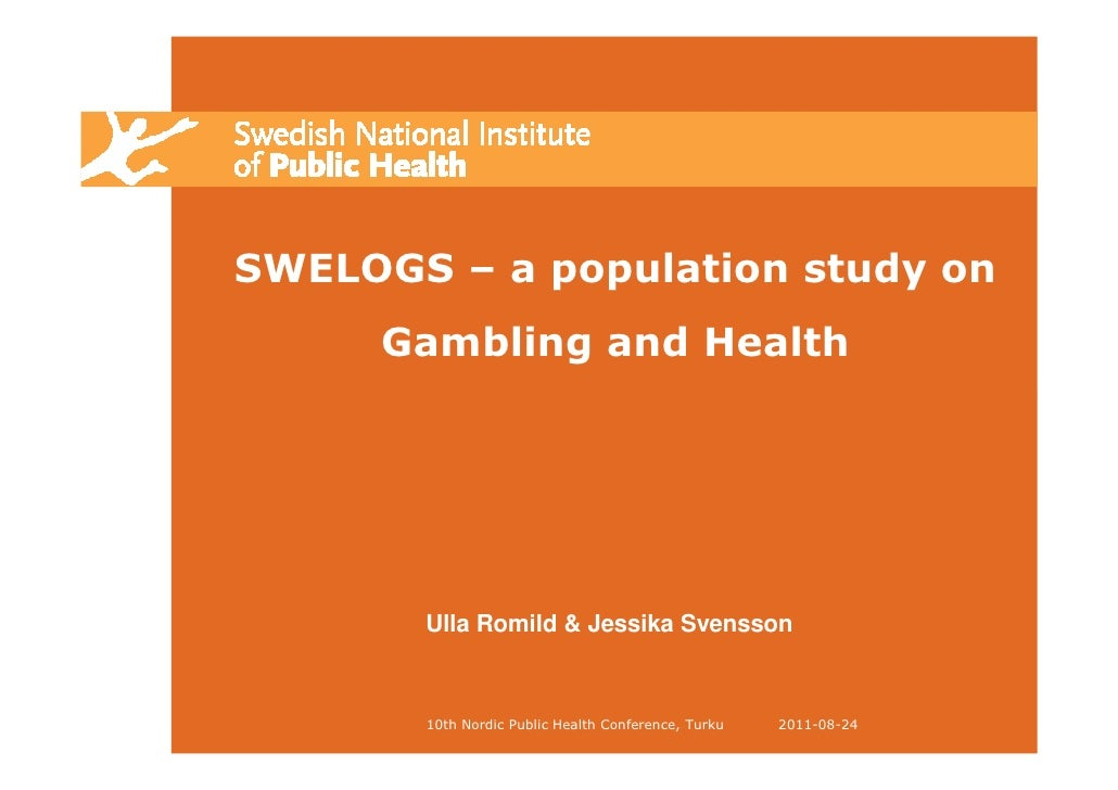 SWELOGS – a population study on     Gambling and Health       Ulla Romild & Jessika Svensson       10th Nordic Public Heal...