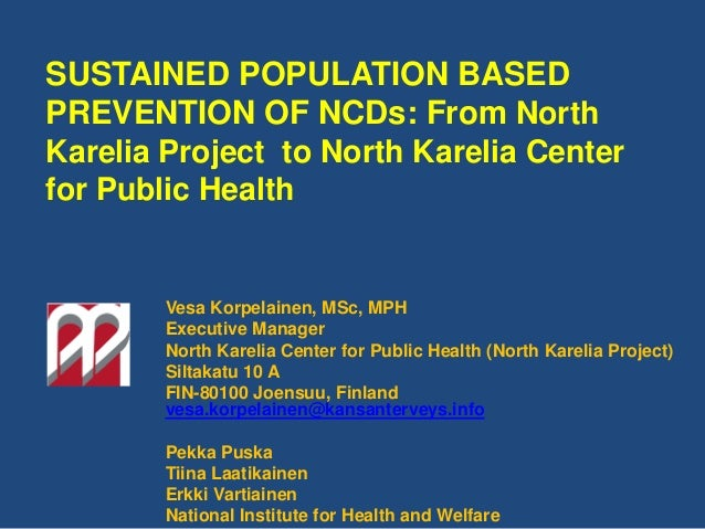 SUSTAINED POPULATION BASED PREVENTION OF NCDs: From North Karelia Project to North Karelia Center for Public Health Vesa K...