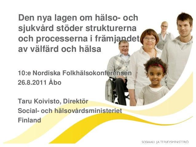 Den nya lagen om hälso- och sjukvård stöder strukturerna och processerna i främjandet av välfärd och hälsa 10:e Nordiska F...