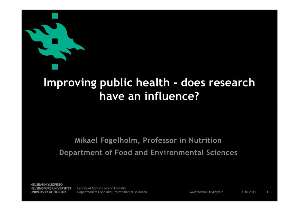 Improving public health - does research          have an influence?     Mikael Fogelholm, Professor in Nutrition  Departme...
