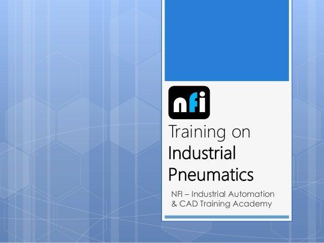 Training on Industrial Pneumatics NFI – Industrial Automation & CAD Training Academy nfi
