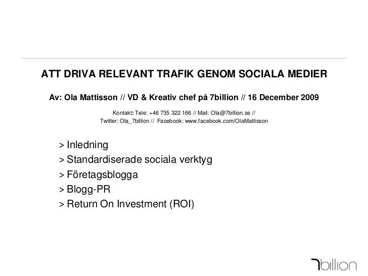 ATT DRIVA RELEVANT TRAFIK GENOM SOCIALA MEDIER Av: Ola Mattisson // VD & Kreativ chef på 7billion // 16 December 2009Konta...