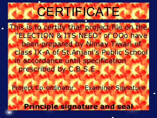 "CERTIFICATE This is to certify that project file on the ""ELECTION & ITS NEED"" of OOo have been prepared by Nimay Tiwari of..."