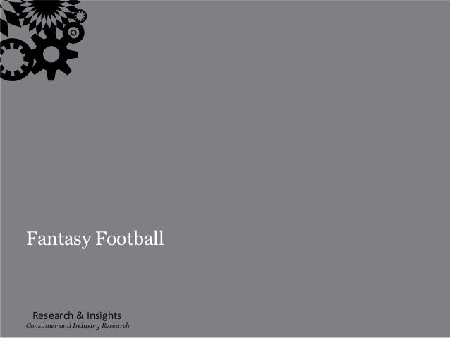 Fantasy Football  Research & InsightsConsumer and| Industry Research                1