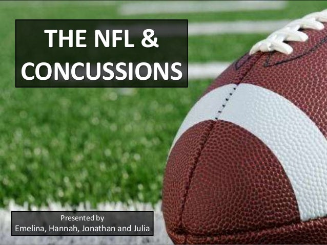 THE NFL &CONCUSSIONSPresented byEmelina, Hannah, Jonathan and Julia