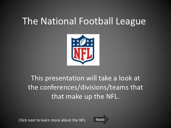 The National Football League      This presentation will take a look at     the conferences/divisions/teams that          ...