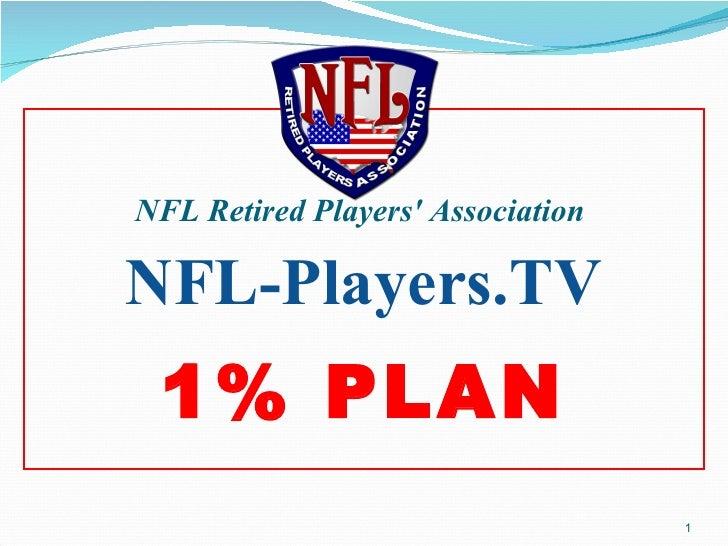 <ul><li>NFL Retired Players' Association  </li></ul><ul><li>NFL-Players.TV </li></ul><ul><li>1% PLAN </li></ul>