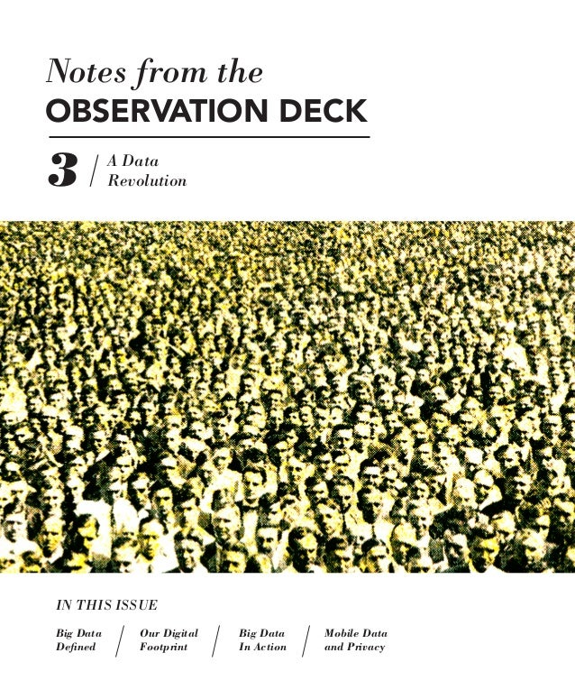 Notes from the OBSERVATION DECK  3  A Data Revolution  IN THIS ISSUE Big Data Defined  Our Digital Footprint  Big Data In ...