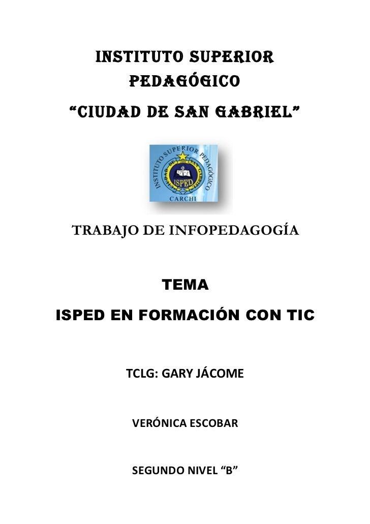 """INSTITUTO SUPERIOR       PEDAGÓGICO """"CIUDAD DE SAN GABRIEL"""" TRABAJO DE INFOPEDAGOGÍA            TEMAISPED EN FORMACIÓN CON..."""