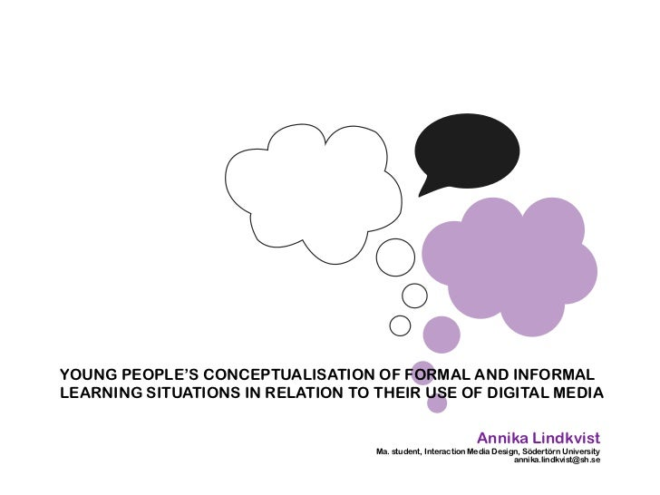 YOUNG PEOPLE'S CONCEPTUALISATION OF FORMAL AND INFORMALLEARNING SITUATIONS IN RELATION TO THEIR USE OF DIGITAL MEDIA      ...