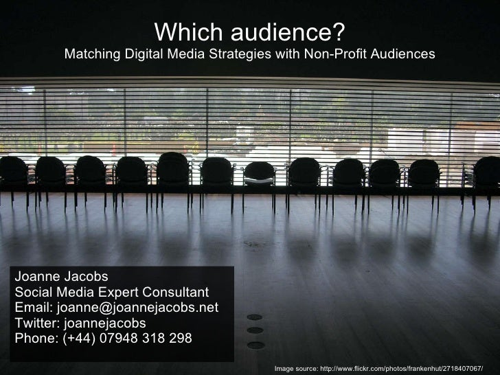 Which audience? Matching Digital Media Strategies with Non-Profit Audiences Joanne Jacobs Social Media Expert Consultant E...
