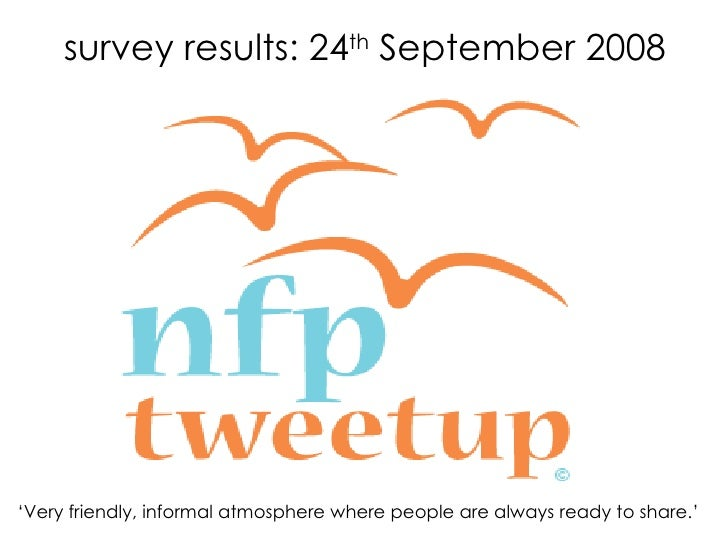 survey results: 24 th  September 2008 ' Very friendly, informal atmosphere where people are always ready to share.'