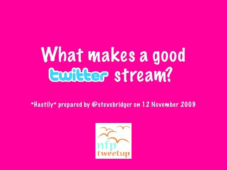 What makes a good     Twitter stream? *Hastily* prepared by @stevebridger on 12 November 2009