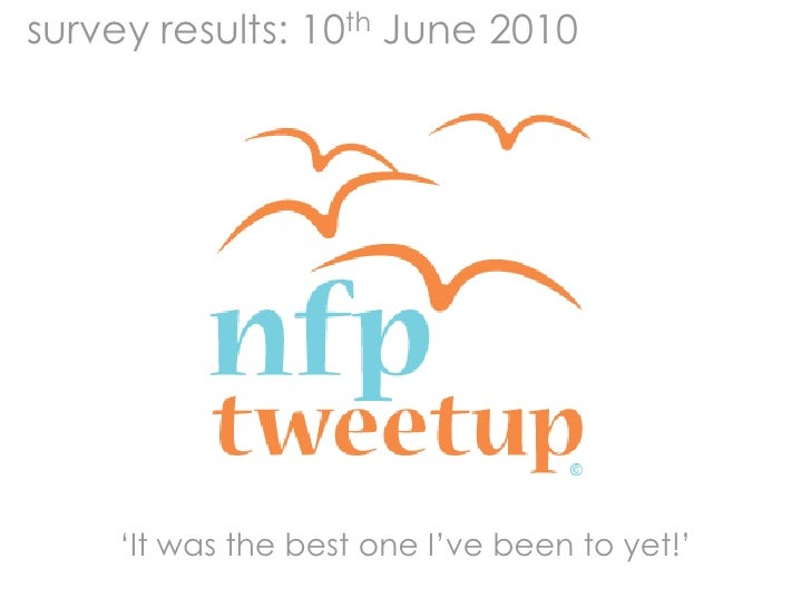 survey results: 10th June 2010 <br />'It was the best one I've been to yet!'<br />