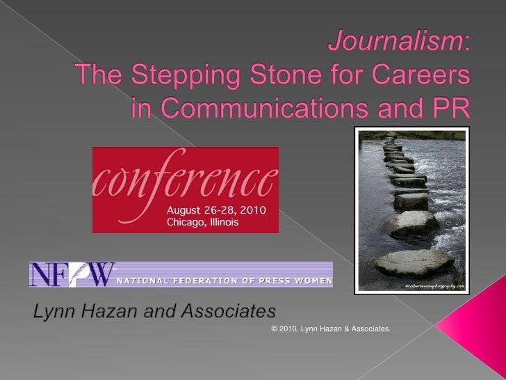 © 2010. Lynn Hazan & Associates.<br />Journalism: The Stepping Stone for Careers in Communications and PR<br />Lynn Hazan ...
