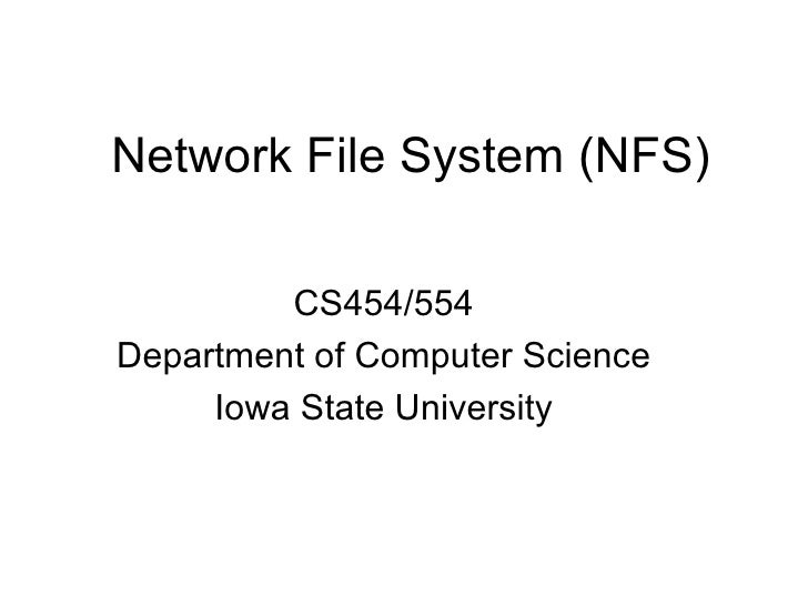 Network File System (NFS) CS454/554 Department of Computer Science Iowa State University